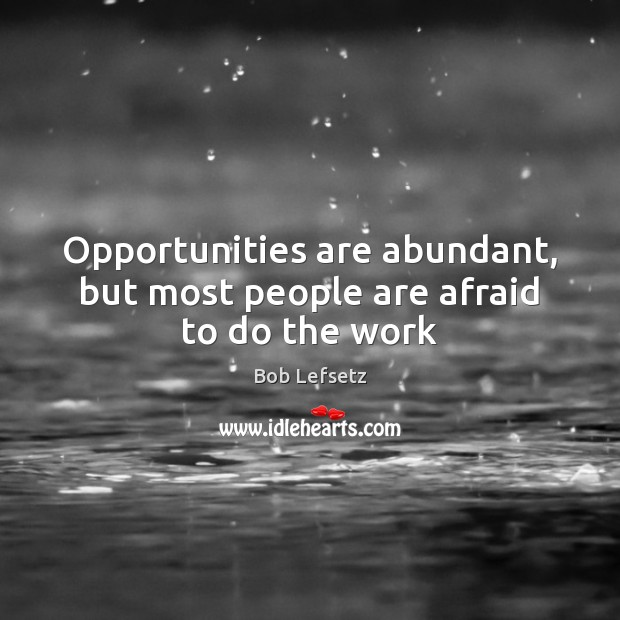 Image, Opportunities are abundant, but most people are afraid to do the work