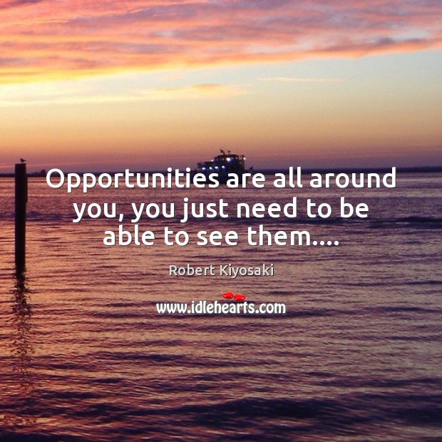 Image, Opportunities are all around you, you just need to be able to see them….