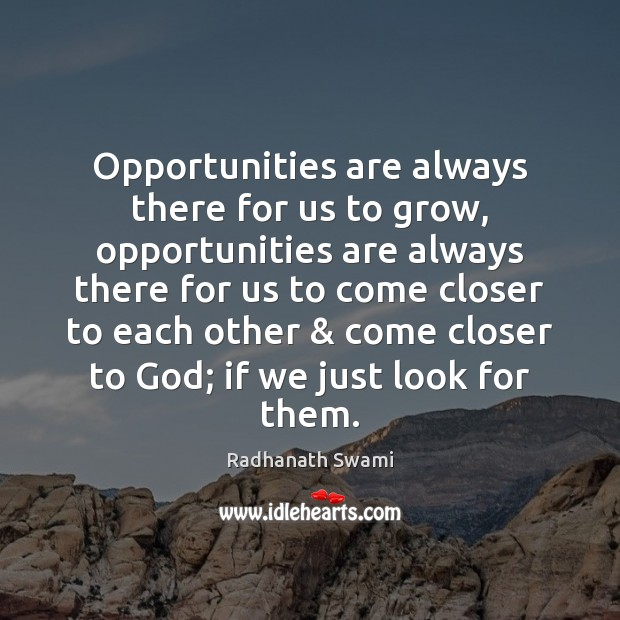 Opportunities are always there for us to grow, opportunities are always there Radhanath Swami Picture Quote