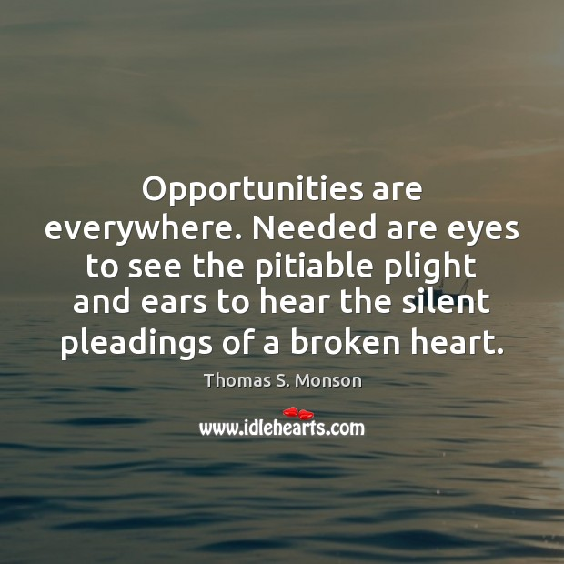 Opportunities are everywhere. Needed are eyes to see the pitiable plight and Broken Heart Quotes Image