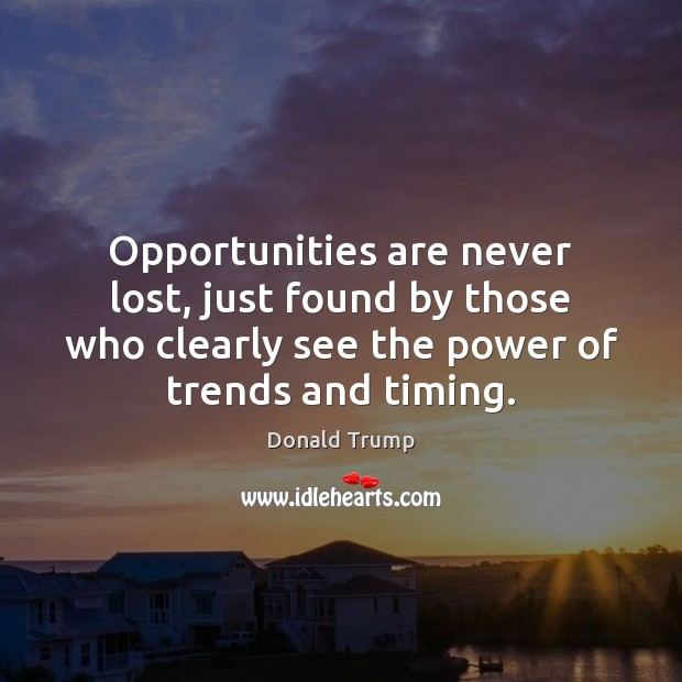 Opportunities are never lost, just found by those who clearly see the Image