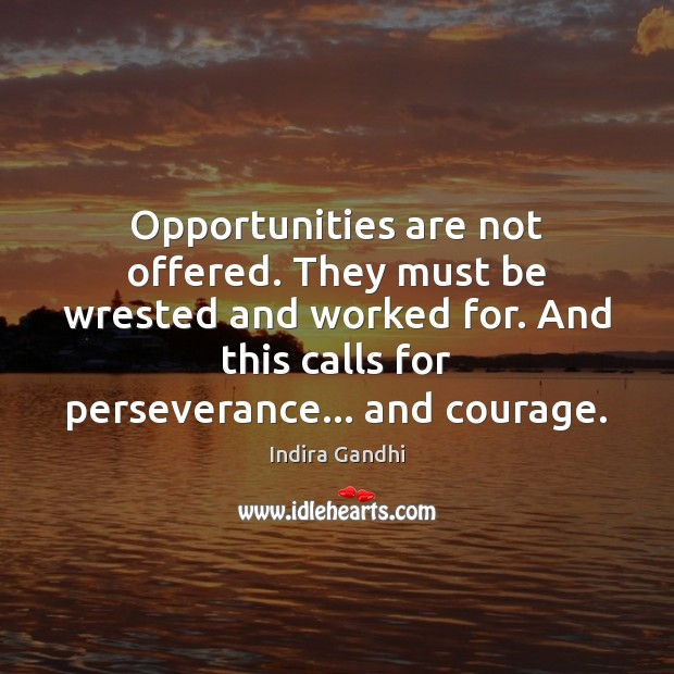 Opportunities are not offered. They must be wrested and worked for. And Image
