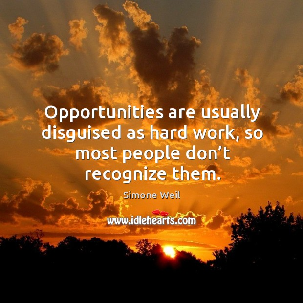 Opportunities are usually disguised as hard work, so most people don't recognize them. Image