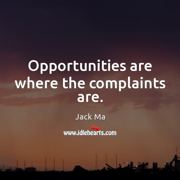 Opportunities are where the complaints are. Jack Ma Picture Quote