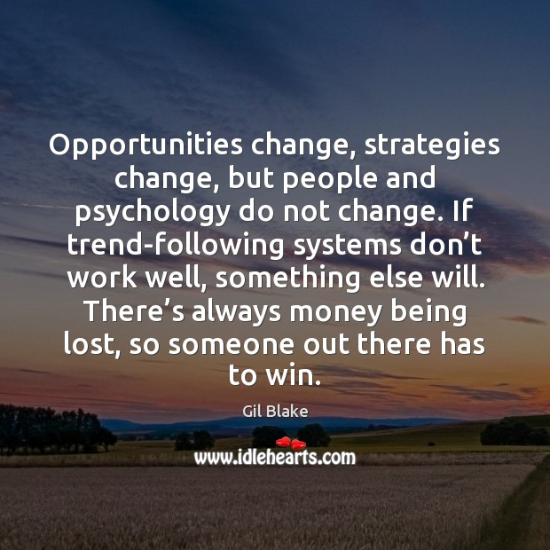 Opportunities change, strategies change, but people and psychology do not change. If Image