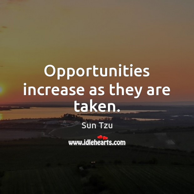 Opportunities increase as they are taken. Image