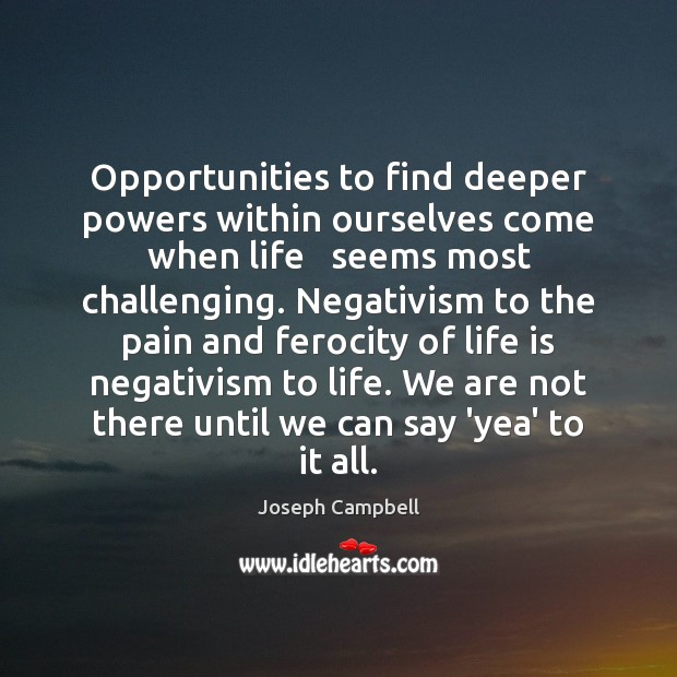 Opportunities to find deeper powers within ourselves come when life   seems most Image
