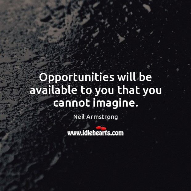 Image, Opportunities will be available to you that you cannot imagine.