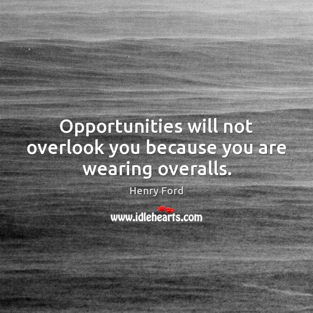 Opportunities will not overlook you because you are wearing overalls. Image
