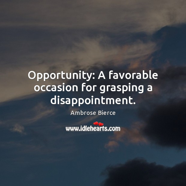 Image, Opportunity: A favorable occasion for grasping a disappointment.