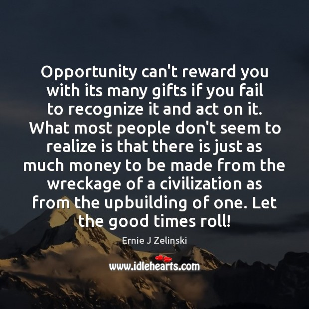 Opportunity can't reward you with its many gifts if you fail to Ernie J Zelinski Picture Quote