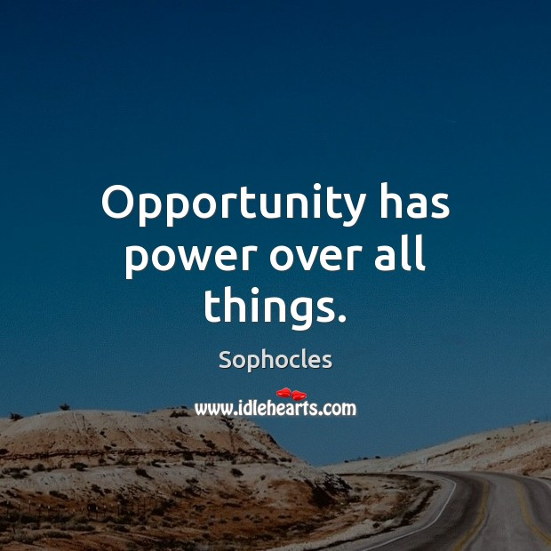 Image, Opportunity has power over all things.