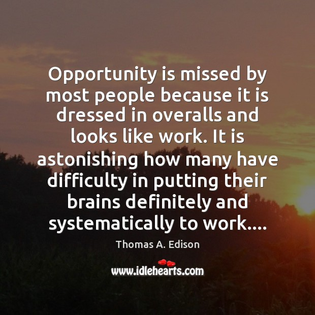 Opportunity is missed by most people because it is dressed in overalls Image