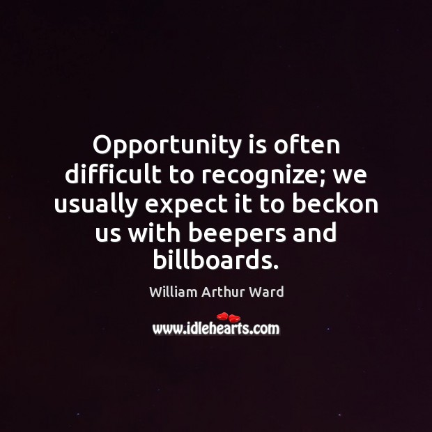 Image, Opportunity is often difficult to recognize; we usually expect it to beckon