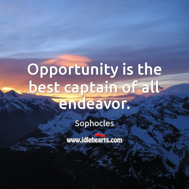 Image, Opportunity is the best captain of all endeavor.