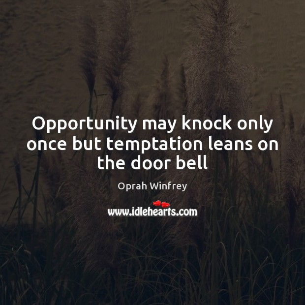 Image, Opportunity may knock only once but temptation leans on the door bell