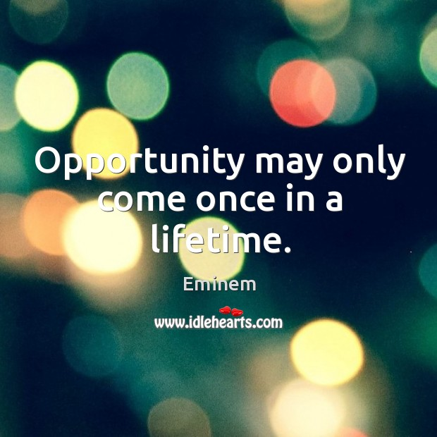 Opportunity may only come once in a lifetime. Image