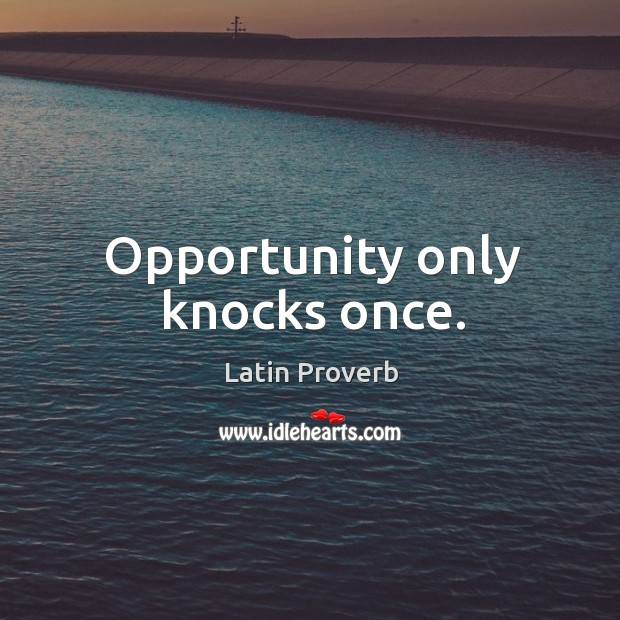 Image, Opportunity only knocks once.