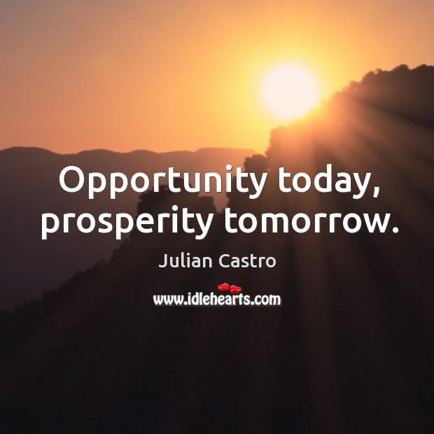 Opportunity today, prosperity tomorrow. Image