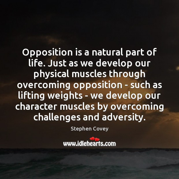 Image, Opposition is a natural part of life. Just as we develop our