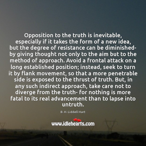 Opposition to the truth is inevitable, especially if it takes the form B. H. Liddell Hart Picture Quote