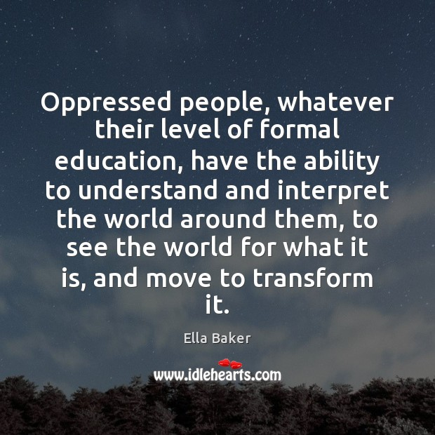 Oppressed people, whatever their level of formal education, have the ability to Image
