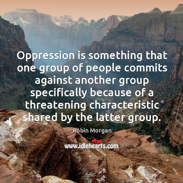 Image, Oppression is something that one group of people commits