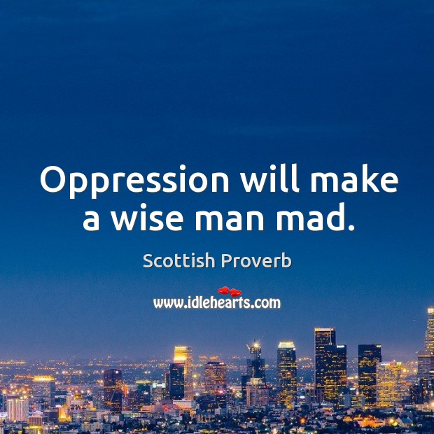 Image, Oppression will make a wise man mad.
