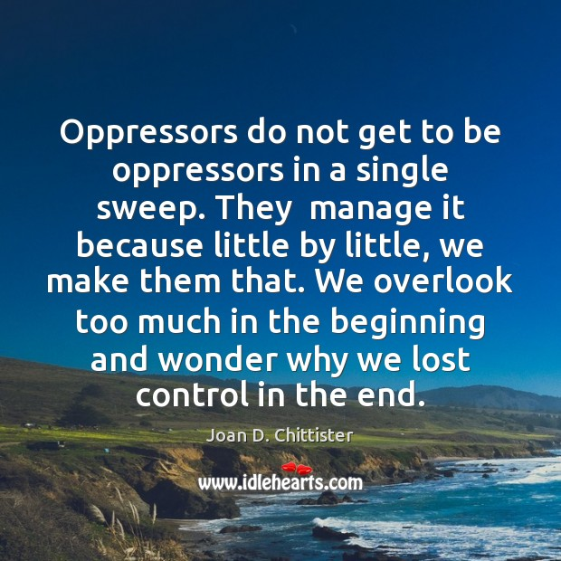 Image, Oppressors do not get to be oppressors in a single sweep. They