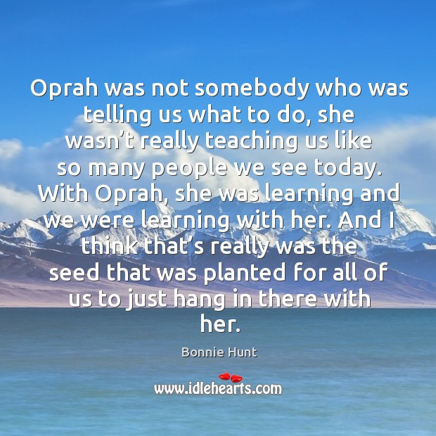Oprah was not somebody who was telling us what to do, she wasn't really teaching us Image
