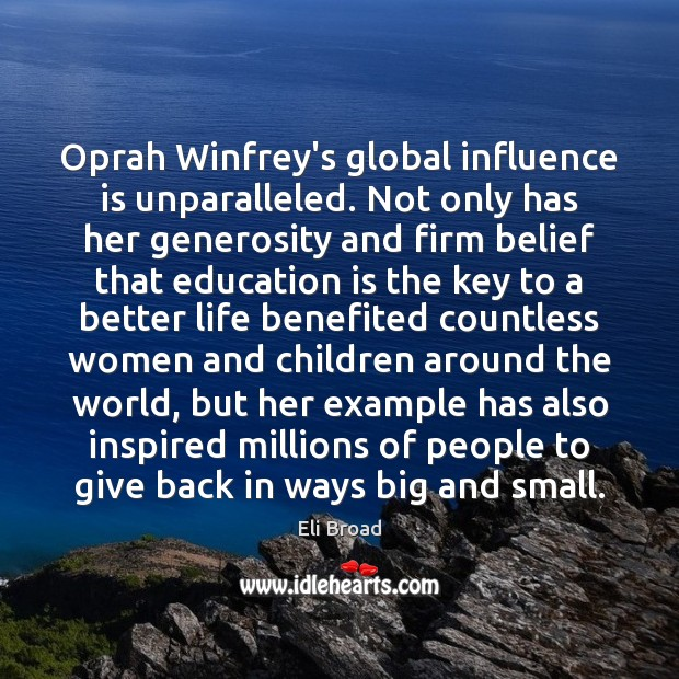 Oprah Winfrey's global influence is unparalleled. Not only has her generosity and Eli Broad Picture Quote