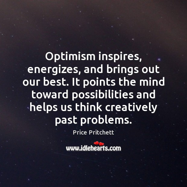 Optimism inspires, energizes, and brings out our best. It points the mind Image