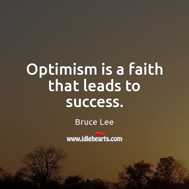 Optimism is a faith that leads to success. Bruce Lee Picture Quote