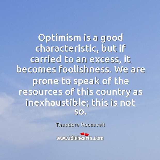 Image, Optimism is a good characteristic, but if carried to an excess, it