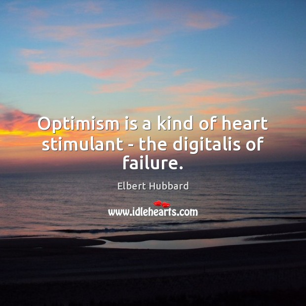 Image, Optimism is a kind of heart stimulant – the digitalis of failure.
