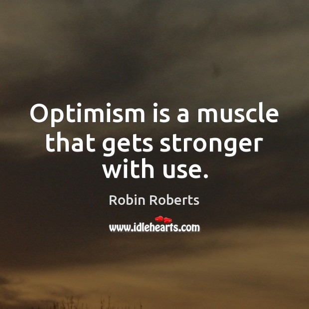 Optimism is a muscle that gets stronger with use. Image