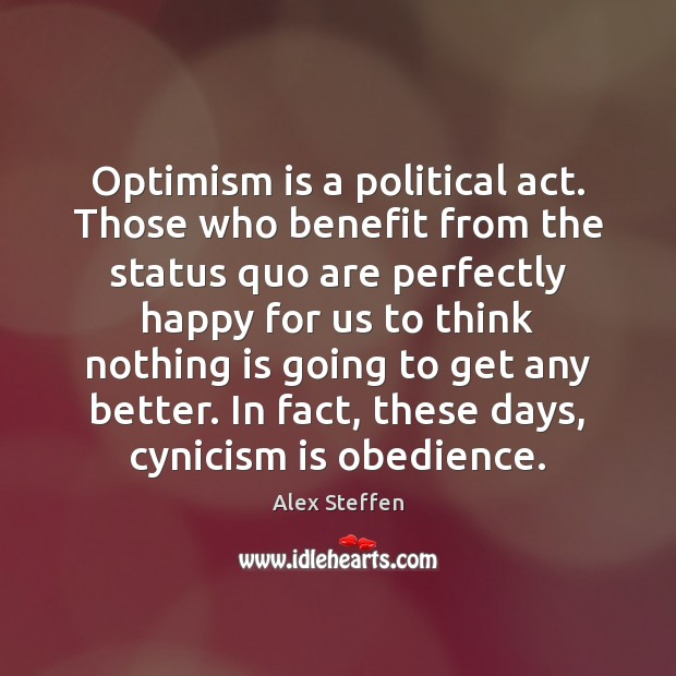 Image, Optimism is a political act. Those who benefit from the status quo