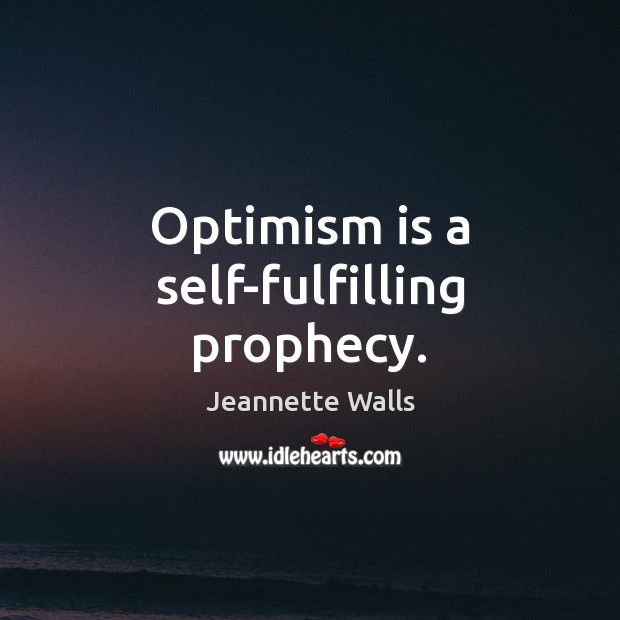 Optimism is a self-fulfilling prophecy. Jeannette Walls Picture Quote