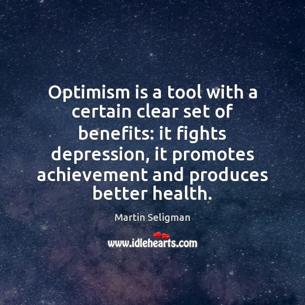 Optimism is a tool with a certain clear set of benefits: it Martin Seligman Picture Quote