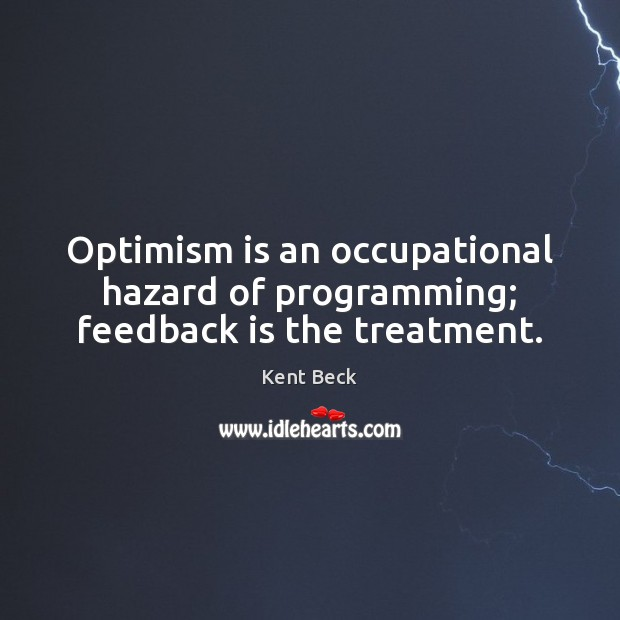 Optimism is an occupational hazard of programming; feedback is the treatment. Image