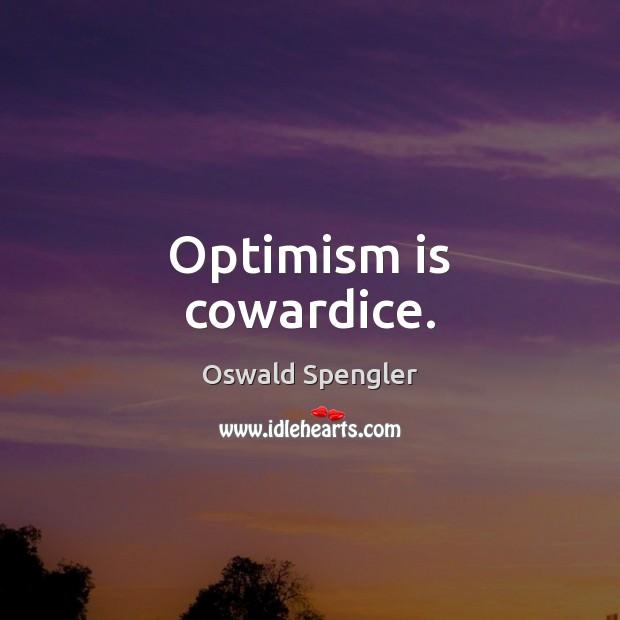 Optimism is cowardice. Image