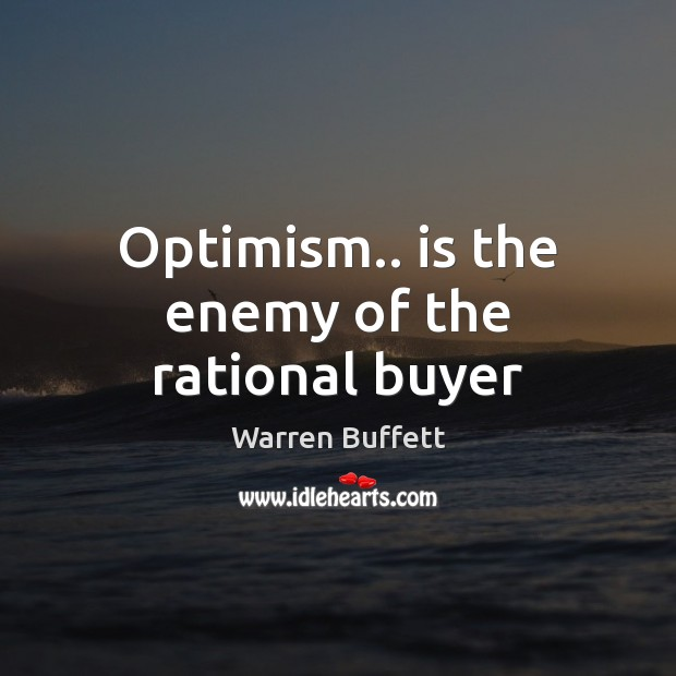 Image, Optimism.. is the enemy of the rational buyer