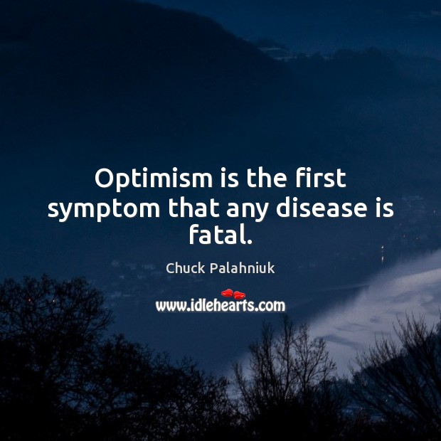 Optimism is the first symptom that any disease is fatal. Image