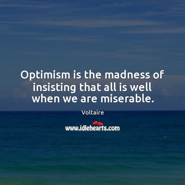 Optimism is the madness of insisting that all is well when we are miserable. Image