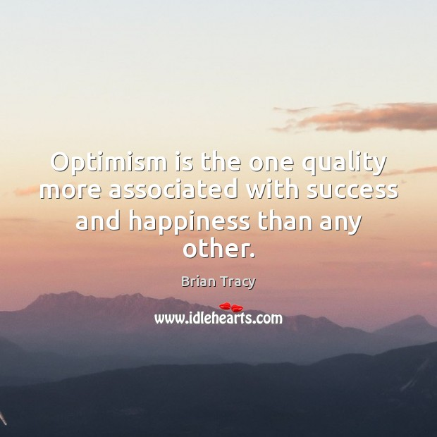 Image, Optimism is the one quality more associated with success and happiness than any other.