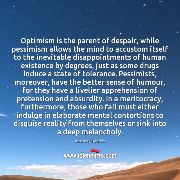 Optimism is the parent of despair, while pessimism allows the mind to Anthony Daniels Picture Quote