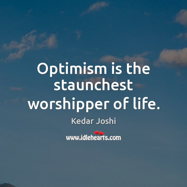 Optimism is the staunchest worshipper of life. Kedar Joshi Picture Quote