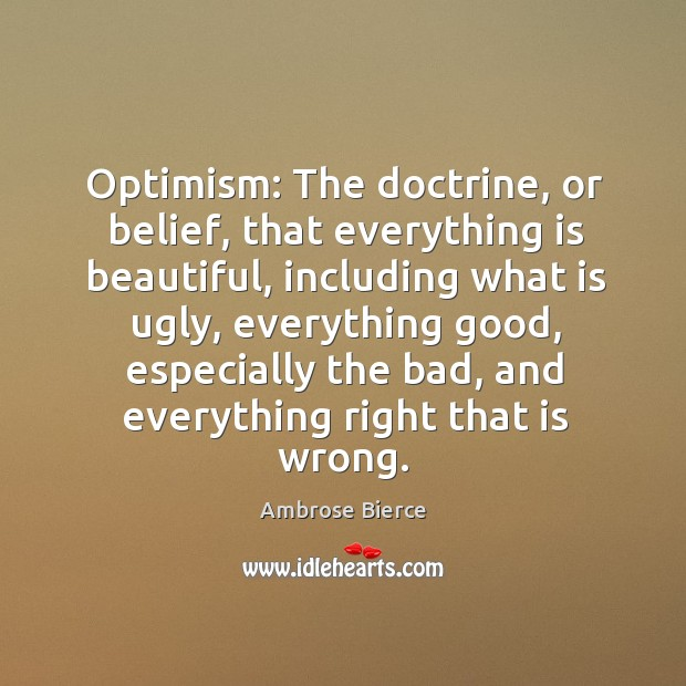 Image, Optimism: the doctrine, or belief, that everything is beautiful, including what is