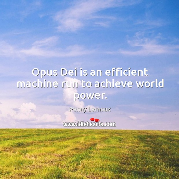 Opus Dei is an efficient machine run to achieve world power. Image