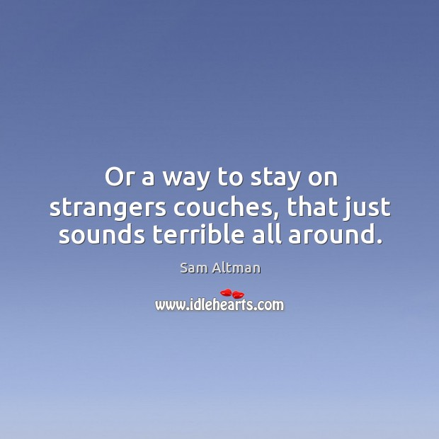 Image, Or a way to stay on strangers couches, that just sounds terrible all around.